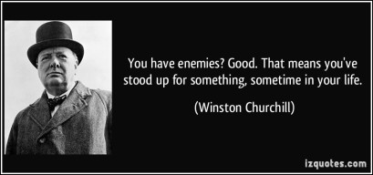 quote-you-have-enemies-good-that-means-you-ve-stood-up-for-something-sometime-in-your-life-winston-churchill-37297