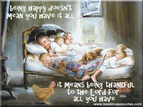 Being-happy-doesn't-mean-you-have-it-all-it-means-being-thankful-to-the-lord-for-all-you-have.